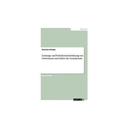 Leistungs- und Verhaltenseinschätzung von Lehrerinnen und Lehrer der Grundschule (9783656807513)