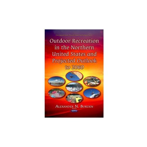 Outdoor Recreation in the Northern United States & Projected Outlook to 2060 (9781631171109)
