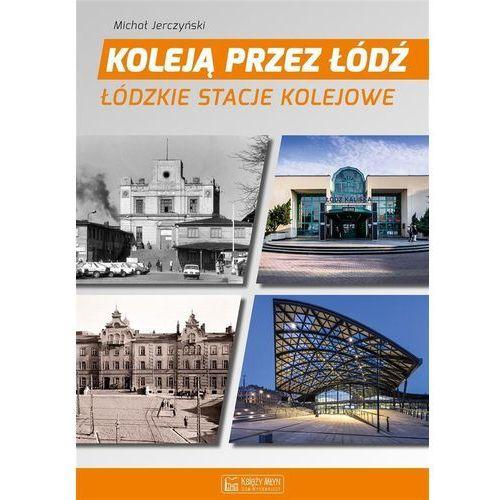 Koleją przez Łódź Łódzkie stacje kolejowe, Michał Jerczyński