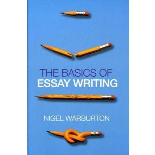 The Basics of Essay Writing Warburton, Nigel
