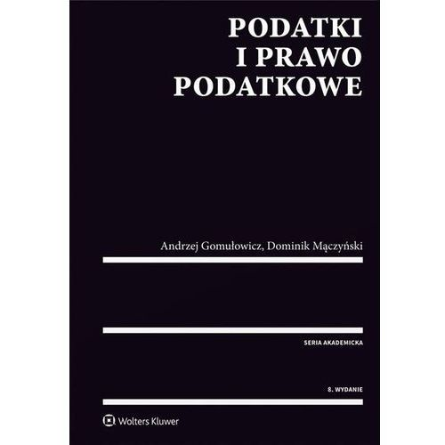 Podatki i prawo podatkowe - Gomułowicz Andrzej, Mączyński Dominik (9788326489570)