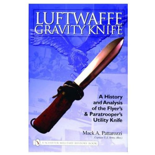 Luftwaffe Gravity Knife: A History and Analysis of the Flyer's and Paratroer's Utility Knife (9780764324192)