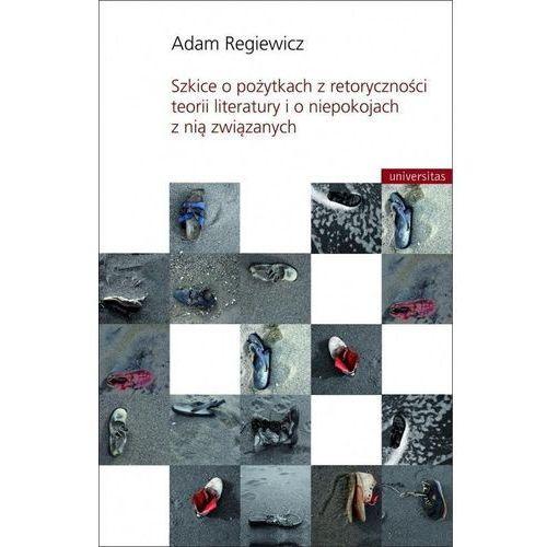 Szkice o pożytkach z retoryczności teorii literatury i o niepokojach z nią związanych - Adam Regiewicz, oprawa miękka