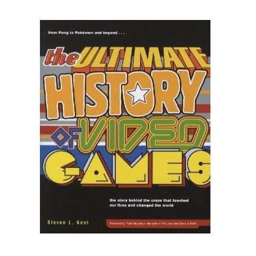 Ultimate History of Video Games, Kent, Steven L.