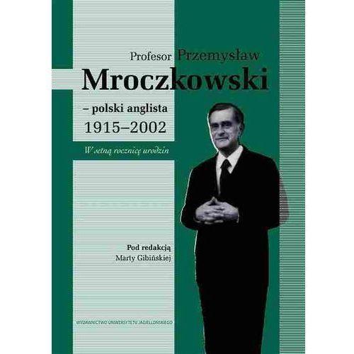 Profesor Przemysław Mroczkowski. Polski anglista 1915-2002, Marta Gibińska