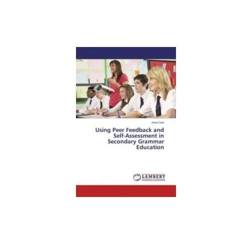 Using Peer Feedback And Self - Assessment In Secondary Grammar Education (9783659456367)