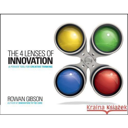 The Four Lenses of Innovation: A Power Tool for Creative Thinking, Gibson, Rowan