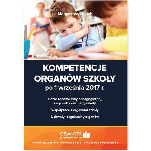 Kompetencje organów szkoły po 1 września 2017 r. - Małgorzata Celuch, Małgorzata Celuch