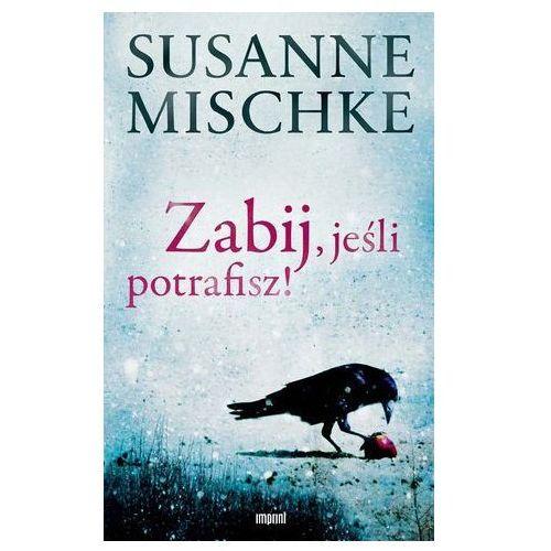 Zabij, jeśli potrafisz! + zakładka do książki GRATIS, Susanne Mischke