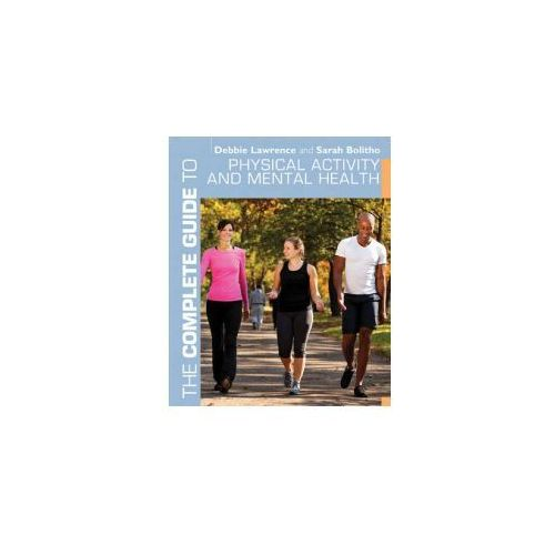 The Complete Guide To Physical Activity And Mental Health (9781408140215)