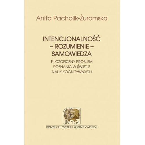 Intencjonalność rozumienie samowiedza - Pacholik-Żuromska Anita, Wydawnictwo Naukowe Umk