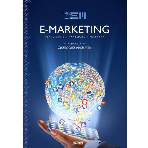E-marketing. Strategia, planowanie, praktyka Grzegorz Mazurek, MT Biznes