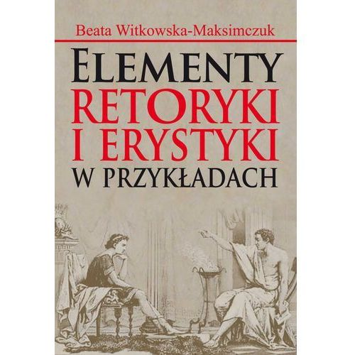Elementy retoryki i erystyki w przykładach - Wysyłka od 5,99 - pozycja na stanie !!! (2014)