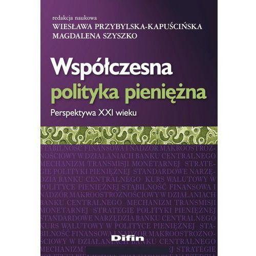 Współczesna polityka pieniężna - Wiesława Przybylska-Kapuścińska, Magdalena Szyszko (2017)