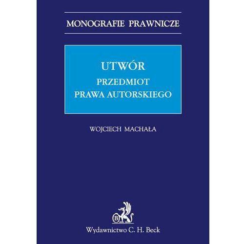 Utwór. Przedmiot prawa autorskiego (272 str.)
