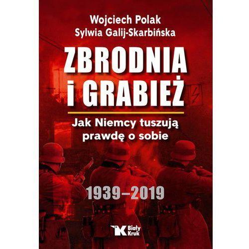 Zbrodnia i grabież. Jak Niemcy tuszują prawdę... (400 str.)