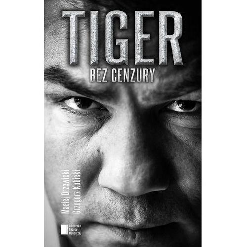 Tiger bez cenzury - Dostawa zamówienia do jednej ze 170 księgarni Matras za DARMO (352 str.)