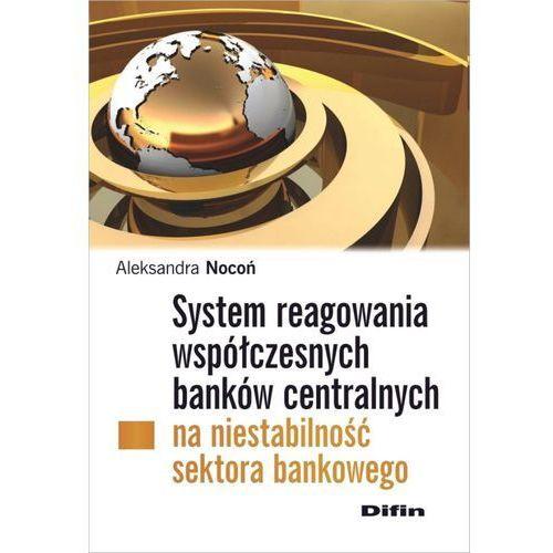 System reagowania współczesnych banków centralnych na niestabilność sektora bankowego - Aleksandra Nocoń (9788379309535)