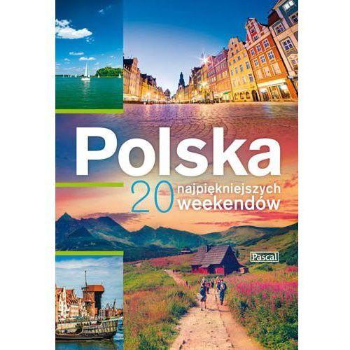 Polska. 20 najpiękniejszych weekendów - Opracowanie zbiorowe (9788376425542)