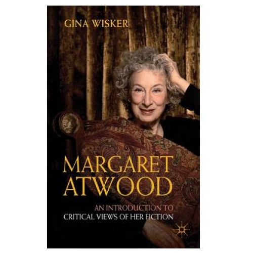 Margaret Atwood: An Introduction to Critical Views of Her Fiction (9781403987129)