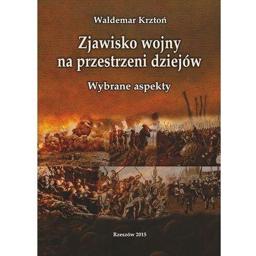 Zjawisko wojny na przestrzeni dziejów. Wybrane aspekty - Waldemar Krztoń - ebook