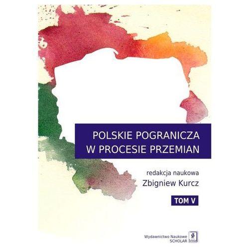 Polskie Pogranicza w procesie przemian Tom 5