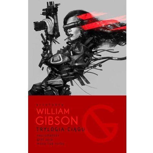 Trylogia Ciągu:. Neuromancer, Graf Zero, Mona Liza Turbo - William Gibson, oprawa twarda