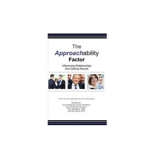 The Approachability Factor: Influencing Relationships And Getting Results (9781304411334)