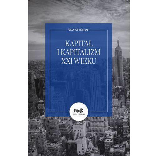 Kapitał i kapitalizm XXI wieku czyli o błędnej teorii do destrukcyjnych reform Pikettyego (9788364599118)