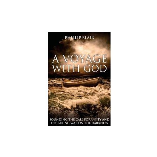 A Voyage with God: Sounding the Call for Unity and Declaring War on the Darkness