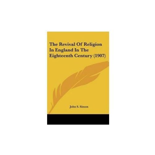 Revival Of Religion In England In The Eighteenth Century (1907) (9780548700808)
