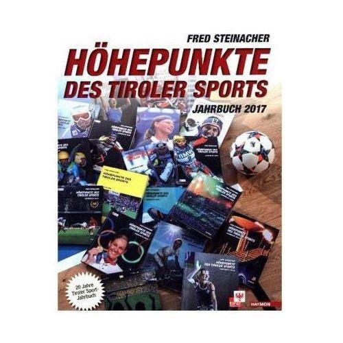 Höhepunkte des Tiroler Sports - Jahrbuch 2017 Steinacher, Fred (9783709934289)
