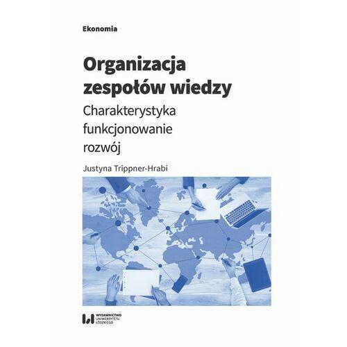 Organizacja zespołów wiedzy - Justyna Trippner-Hrabi - ebook