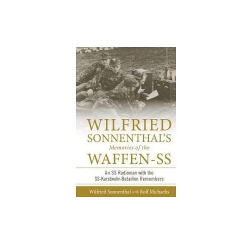 Wilfried Sonnenthal's Memories of the Waffen-SS: An SS Radioman with the SS-Karstwehr-Bataillon Remembers (9780764354649)
