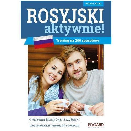 Rosyjski AKTYWNIE! Trening na 200 sposobów Poziom A2-B1 (wyd. 2018) - Rutkowska Marta, Sendhard Olga, EDGARD
