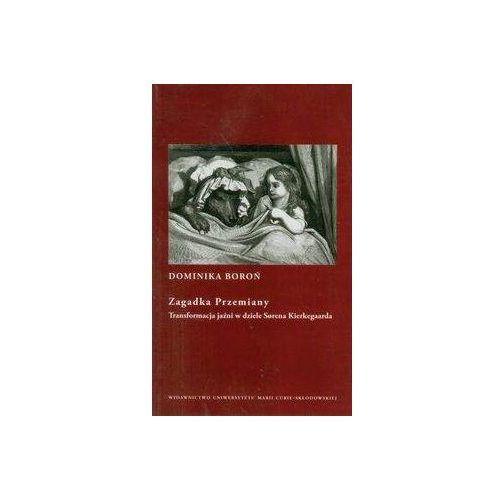 Zagadka Przemiany. Transformacja jaźni w dziele Sorena Kierkegaarda (9788322733134)