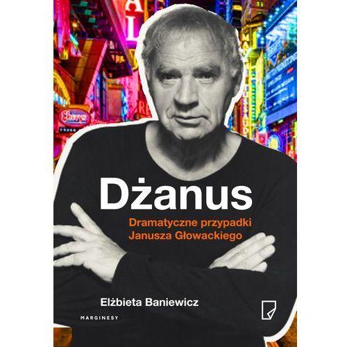 Dżanus. Dramatyczne przypadki Janusza Głowackiego - Elżbieta Baniewicz, Elżbieta Baniewicz