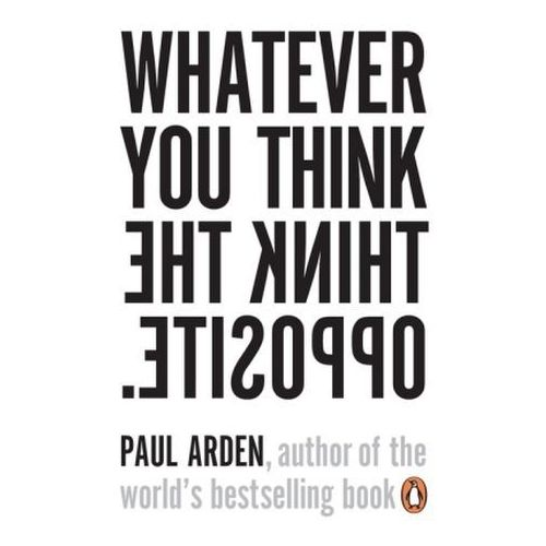 Whatever You Think, Think The Opposite, Arden, Paul