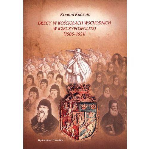Grecy w Kościołach wschodnich w Rzeczypospolitej (1585-1621) (2012)