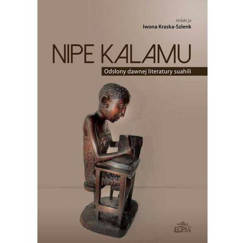 Nipe Kalamu Odsłony dawnej literatury suahili Tom 1 - Iwona Kraska-Szlenk - ebook