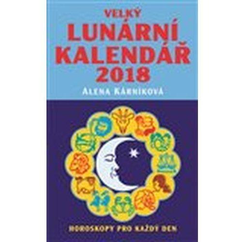 Velký lunární kalendář 2018 aneb Horoskopy pro každý den Alena Kárníková (9788088236009)