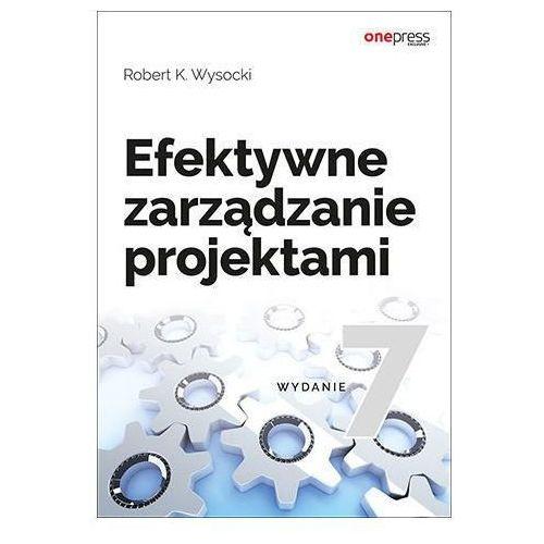 Efektywne zarządzanie projektami. Wydanie VII - Robert K. Wysocki, One Press / Helion