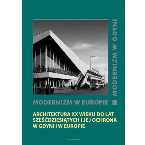 Modernizm w Europie - modernizm w Gdyni. Architektura XX wieku do lat sześćdziesiątych i jej ochrona w Gdyni i w Europie, oprawa miękka