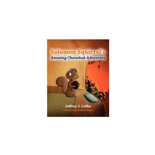 Solomon Squirrel's Amazing Chanukah Adventure (9781478168188)