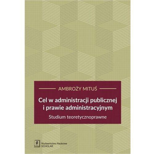 Cel w administracji publicznej i prawie administracyjnym - Ambroży Mituś - ebook
