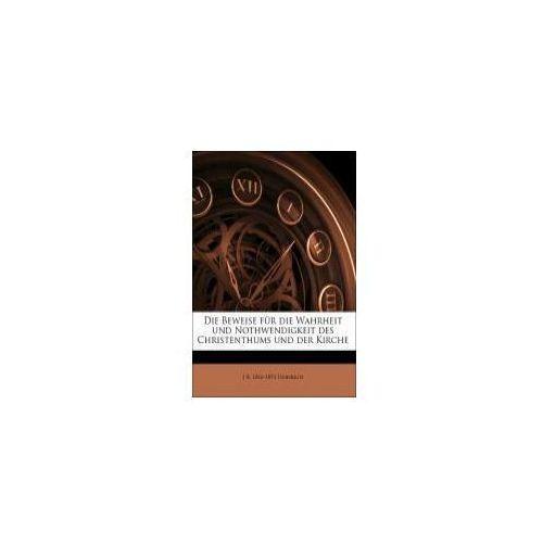 Die Beweise für die Wahrheit und Nothwendigkeit des Christenthums und der Kirche (9781149244104)