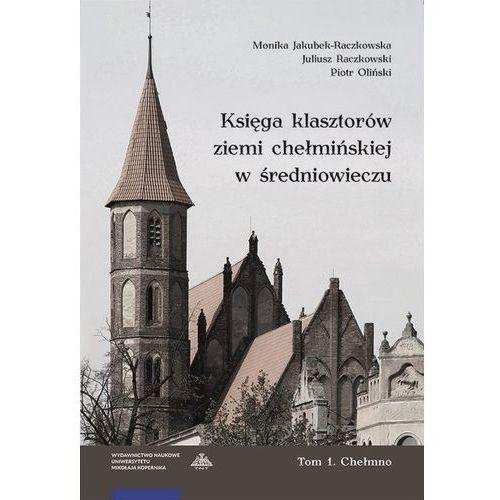 Księga klasztorów ziemi chełmińskiej w średniowieczu Tom 1 Chełmno (296 str.)