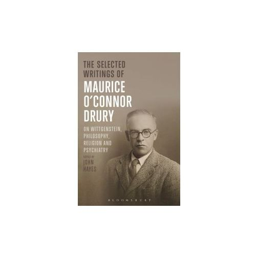 The Selected Writings of Maurice O Connor Drury: On Wittgenstein, Philosophy, Religion and Psychiatry (9781474256360)