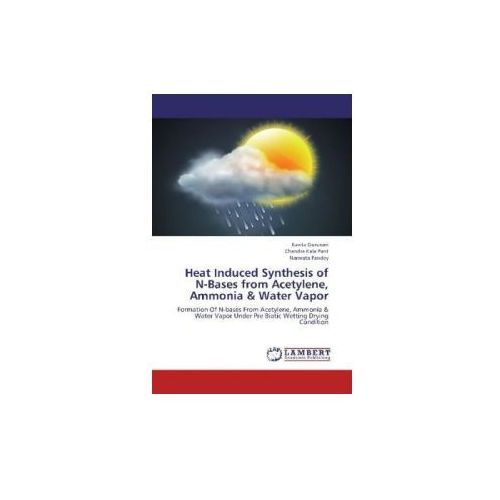 Heat Induced Synthesis of N-Bases from Acetylene, Ammonia & Water Vapor (9783845428390)