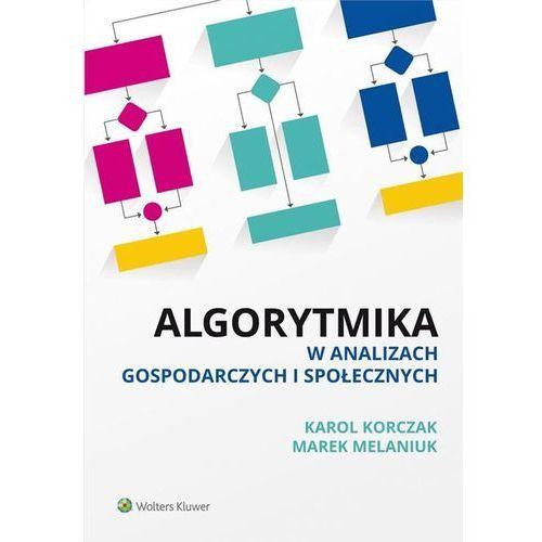 Algorytmika w analizach gospodarczych i społecznych - Dostawa 0 zł, Karol Korczak, Marek Melaniuk